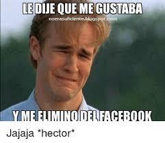 Hector Meme - led megustaba noerasuficienteblogspotcom y meelimino delfacebook