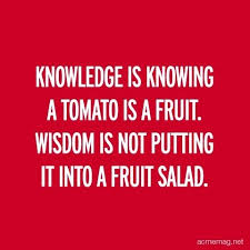 Fruit Salad For Dinner Meme - knowledge is knowing a tomato is a fruit wisdom is not putting it