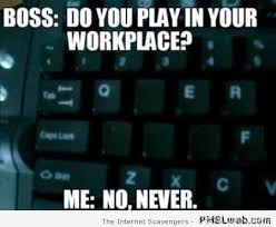 Workplace Memes - do you play in your workplace meme pmslweb