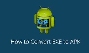 how to convert exe into apk how to convert exe to apk windows file to android