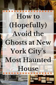 new york city haunted house halloween how to hopefully avoid the ghosts at new york city u0027s most