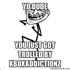 Trolled Meme - xboxaddictionz troll meme xboxadditionz pinterest troll meme