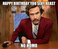 Sexy Beast Meme - happy birthday you sexy beast no homo happy birthday sexy beast