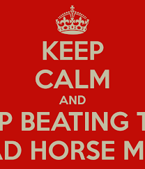 Beating A Dead Horse Meme - keep calm and stop beating this dead horse meme poster logan