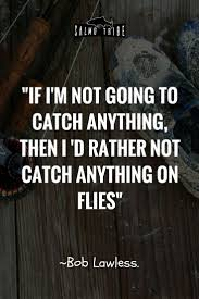 fly fishing home decor 17 best fly fishing quotes images on pinterest fly fishing