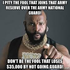 Army Reserve Meme - i pity the fool that joins that army reserve over the army