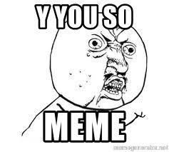 Yu So Meme Generator - y you so meme y u so meme generator