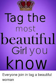 Beautiful Woman Meme - tag the most beautiful girl you know everyone join in tag a