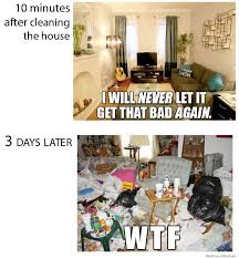 House Cleaning Memes - 10 minutes after cleaning the house weknowmemes