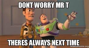 dont worry mr t theres always next time buzz and woody toy