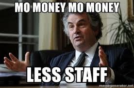 Mo Money Meme - mo money mo money less staff greedy medwin meme generator