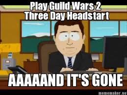 And Its Gone Meme - meme maker aaaaand its gone play guild wars 2 three day headstart