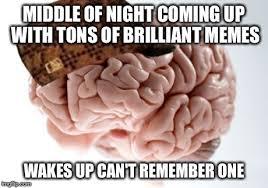 Scumbag Brain Meme - scumbag brain meme imgflip