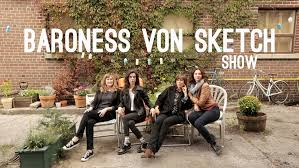 baroness von sketch show is kids in the hall for the modern woman