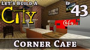 how to build a city minecraft corner cafe e43 z one n