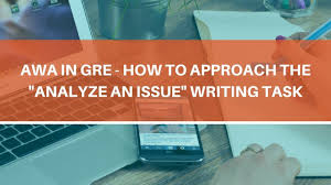 gre issue task sample essays awa in gre how to approach the awa in gre how to approach the
