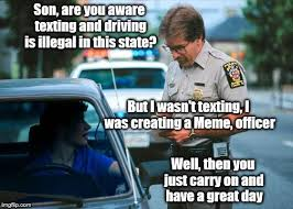 Texting And Driving Meme - son are you aware texting and driving is illegal in this state but