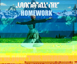 Sound Of Music Meme - look at all the homework i ve done this weekend sound of music