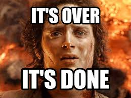 Frodo Meme - livememe com frodo it s over it s done