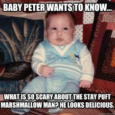 Stay Puft Marshmallow Man Meme - baby peter wants to know what is so scary about the stay puft