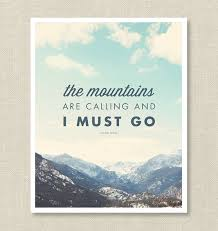 The Mountains are Calling Print LOVE THIS I think I might could