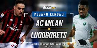 Bola Net Prediksi Ac Milan Vs Ludogorets Razgrad 23 Februari 2018 Bola Net