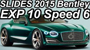 bentley exp 10 speed 6 slides bentley exp 10 speed 6 concept 2015 youtube