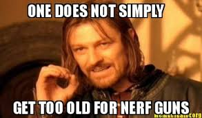 Nerf Meme - meme creator one does not simply get too old for nerf guns meme