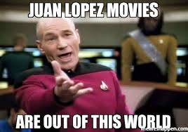 Lopez Meme - juan lopez movies are out of this world meme picard wtf 21210
