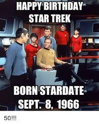 Happy Birthday Star Trek Meme - happy birthday star trek born stardate sept 8 1966 50