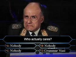 Grammar Nazi Memes - who actually cares nobody grammar nazi memes