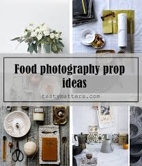 photography props 41 everyday food photography prop ideas to inspire you
