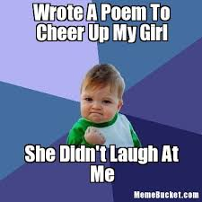 My Girl Meme - wrote a poem to cheer up my girl create your own meme