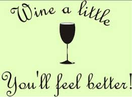 wine a you ll feel better live it out loud celebrate something wine a you ll