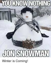 Snowman Meme - you know nothing non snowman winter is coming meme on esmemes com