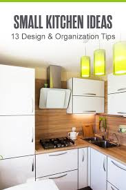 small kitchen cupboard design ideas 13 small kitchen design ideas organization tips
