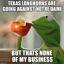 Texas Longhorn Memes - but thats none of my business meme imgflip