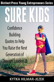 sure kids confidence building quotes to help you raise the next