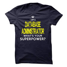 i u0027m a database administrator t shirts hoodies buy it now