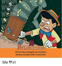 Jiminy Cricket Meme - pinocchio pinocchio straight up murders jiminy cricket with a