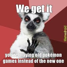 You Re Getting Old Meme - i 3 pokemon but its getting old meme by tito92 memedroid