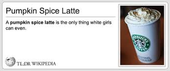 Pumpkin Spice Latte Meme - tldr wiki pumpkin spice latte know your meme