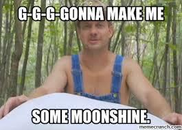 Hillbilly Meme - moonshine meme