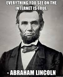 Everything On The Internet Is True Meme - everything you see on the internet is true abraham lincoln