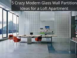 Ideas For Apartment Walls Modern Glass Wall Partition Ideas For An Loft Columbus