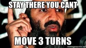 Osama Memes - stay there you cant move 3 turns osama bin liftin meme generator