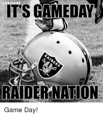 Game Day Meme - raider it s gameday raidernation game day meme on me me