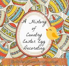 Decorating Easter Eggs Tradition by Belle U0026 Beau Antiquarian A History Of Country Easter Egg