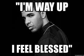 Blessed Meme - i m way up i feel blessed drake quotes meme generator