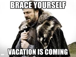 Brace Yourselves Meme Generator - brace yourself vacation is coming brace yourselves winter is